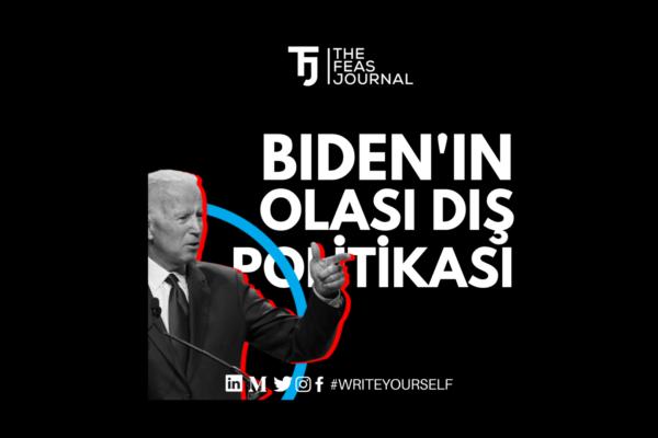BIDEN'IN OLASI DIŞ POLİTİKASI